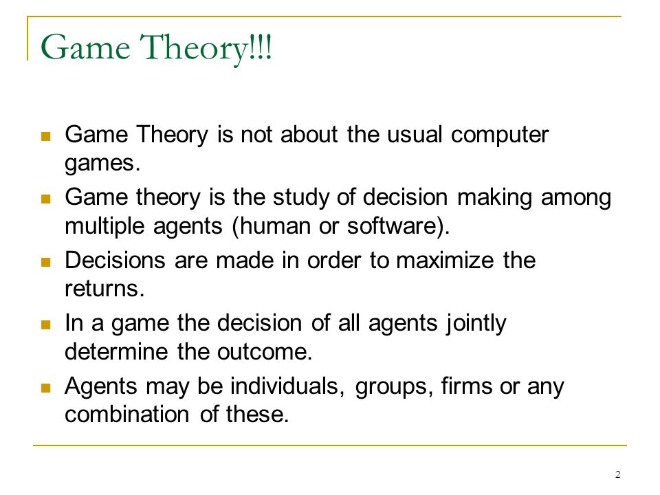 2 Game Theory!!. Game Theory is not about the usual computer games.