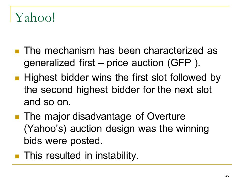 20 Yahoo. The mechanism has been characterized as generalized first – price auction (GFP ).