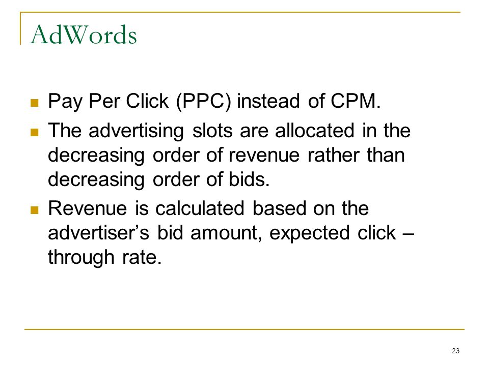 23 AdWords Pay Per Click (PPC) instead of CPM.