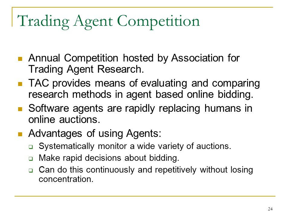 24 Trading Agent Competition Annual Competition hosted by Association for Trading Agent Research.