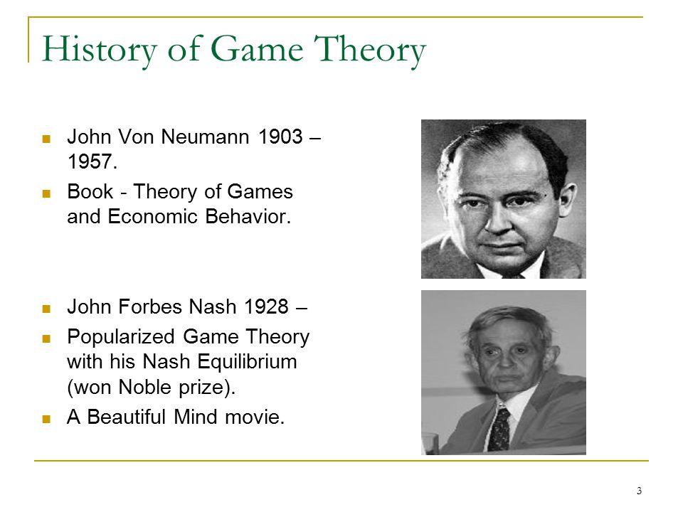 3 History of Game Theory John Von Neumann 1903 – 1957.