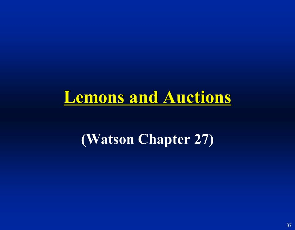 37 Lemons and Auctions (Watson Chapter 27)