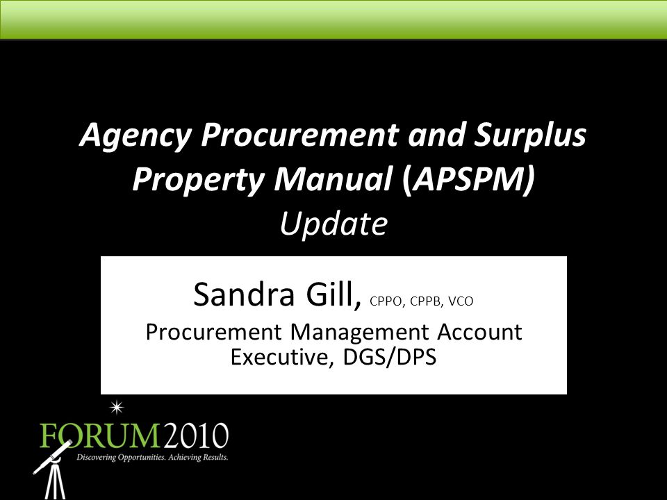 Agency Procurement and Surplus Property Manual (APSPM) Update Sandra Gill, CPPO, CPPB, VCO Procurement Management Account Executive, DGS/DPS