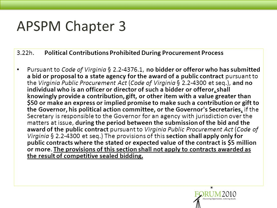 APSPM Chapter 3 3.22h.Political Contributions Prohibited During Procurement Process Pursuant to Code of Virginia § 2.2-4376.1, no bidder or offeror wh