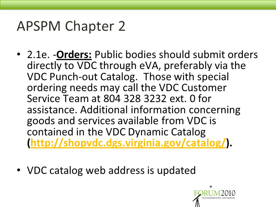 APSPM Chapter 2 2.1e. -Orders: Public bodies should submit orders directly to VDC through eVA, preferably via the VDC Punch-out Catalog. Those with sp