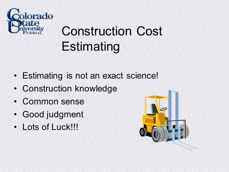Construction Cost Estimating Estimating is not an exact science.