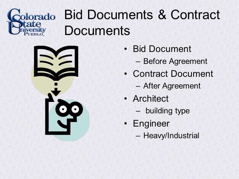 Bid Documents & Contract Documents Bid Document –Before Agreement Contract Document –After Agreement Architect – building type Engineer –Heavy/Industrial