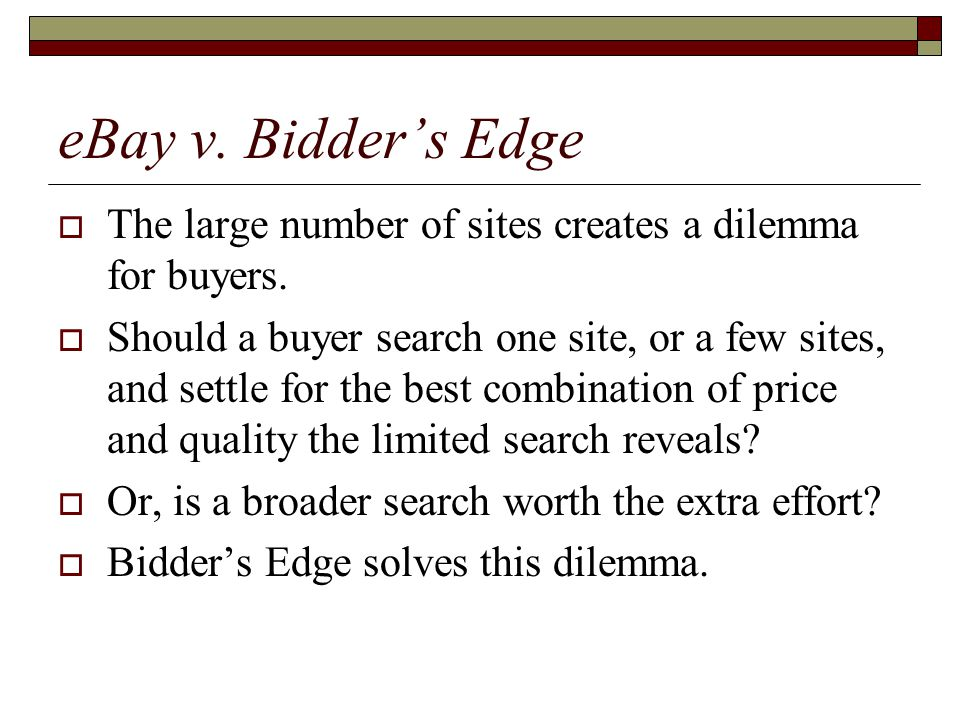 eBay v. Bidder's Edge  The large number of sites creates a dilemma for buyers.