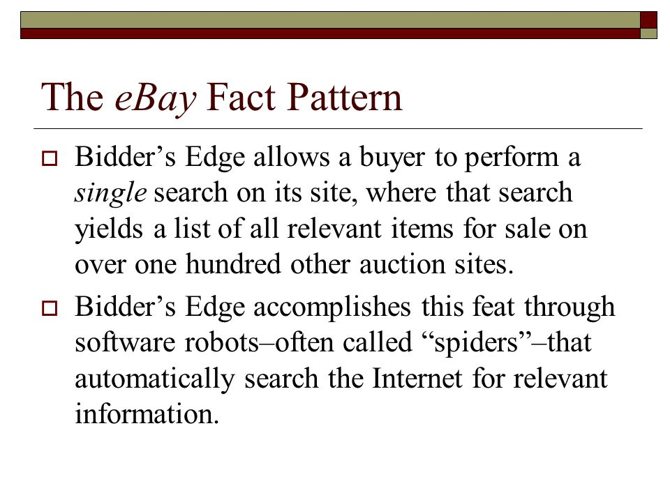 The eBay Fact Pattern  Bidder's Edge allows a buyer to perform a single search on its site, where that search yields a list of all relevant items for sale on over one hundred other auction sites.