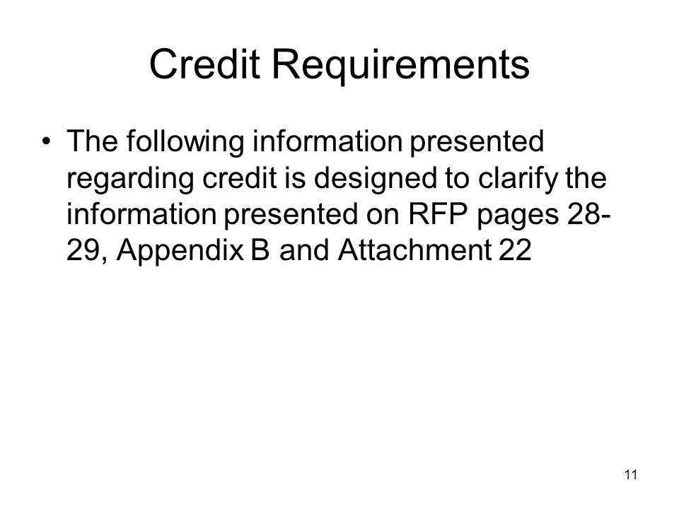 11 Credit Requirements The following information presented regarding credit is designed to clarify the information presented on RFP pages 28- 29, Appendix B and Attachment 22