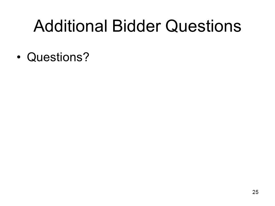 25 Additional Bidder Questions Questions?