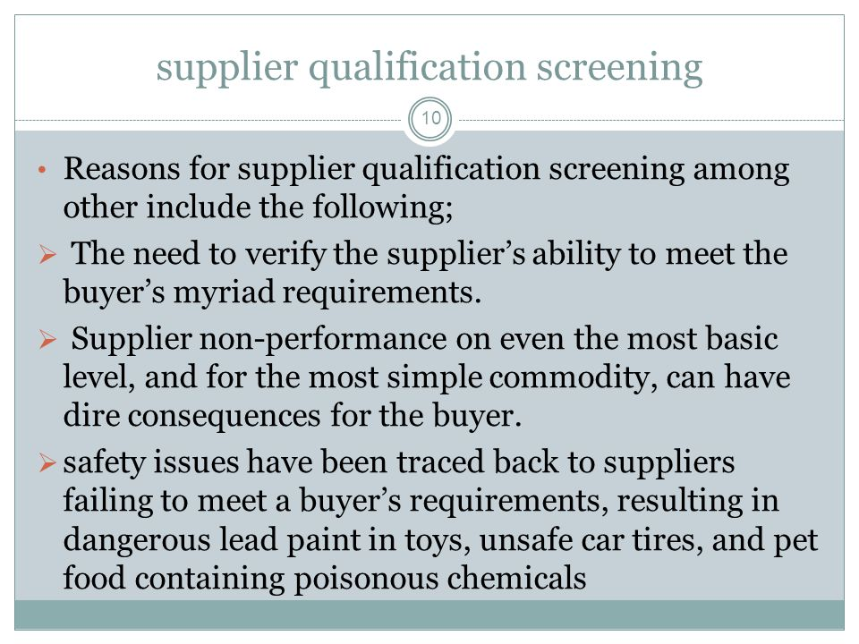 supplier qualification screening 10 Reasons for supplier qualification screening among other include the following;  The need to verify the supplier'