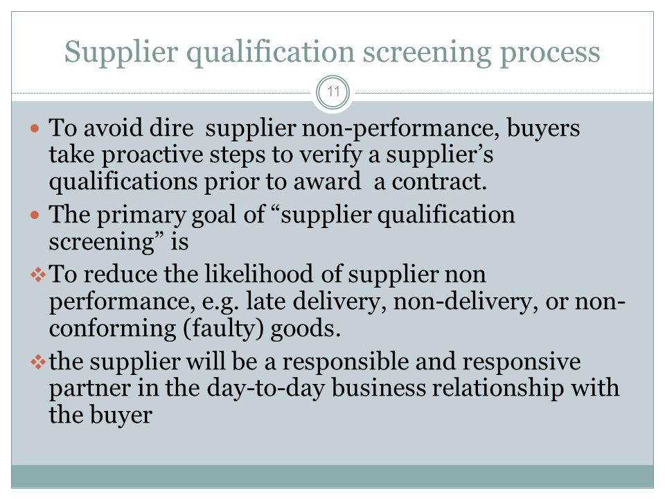 Supplier qualification screening process 11 To avoid dire supplier non-performance, buyers take proactive steps to verify a supplier's qualifications