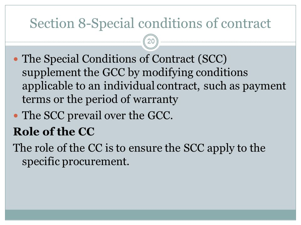 Section 8-Special conditions of contract 20 The Special Conditions of Contract (SCC) supplement the GCC by modifying conditions applicable to an indiv