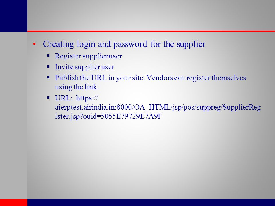 Creating login and password for the supplier  Register supplier user  Invite supplier user  Publish the URL in your site. Vendors can register them