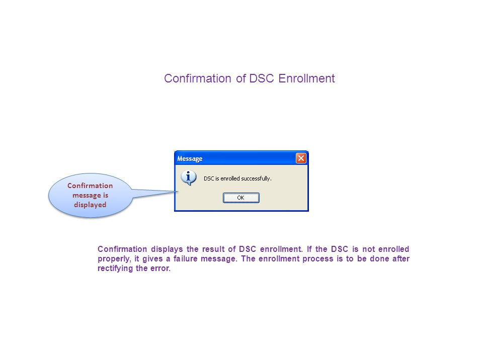 Confirmation of DSC Enrollment Confirmation displays the result of DSC enrollment. If the DSC is not enrolled properly, it gives a failure message. Th