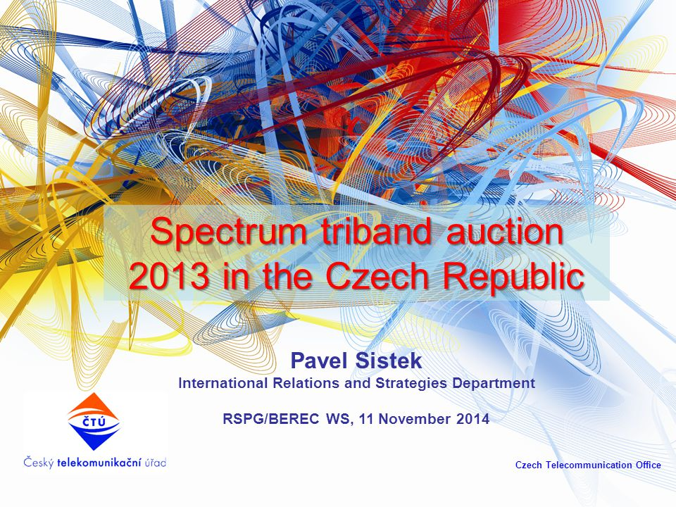 Pavel Sistek International Relations and Strategies Department RSPG/BEREC WS, 11 November 2014 Czech Telecommunication Office Spectrum triband auction 2013 in the Czech Republic
