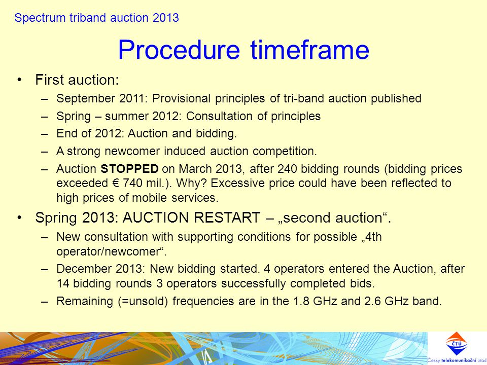 Procedure timeframe First auction: –September 2011: Provisional principles of tri-band auction published –Spring – summer 2012: Consultation of principles –End of 2012: Auction and bidding.