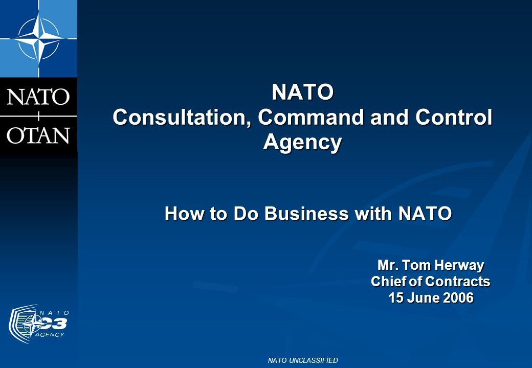 NATO UNCLASSIFIED2 NC3A Acquisition Roles  Host Nation for Assigned NATO Common Funded Projects Funded Projects  Procurement Agent for other NATO Bodies  Procurement Agent for other NATO Nations  Host Nation/Procurement Agent for NATO projects with non-NATO nations projects with non-NATO nations Third Party Procurements