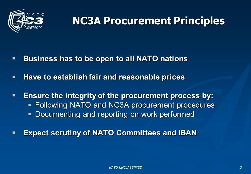 NATO UNCLASSIFIED4 NATO Procurement Procedures  Depend on funding - IC(NSIP) or MBC  Infrastructure Committee (NATO Security Investment Programme) funded -  International Competitive Bidding Procedures, AC/4-D/2261, are the standard (1996)  Basic Ordering Agreement Procedures (2002)  Best Value Procedures (Jan 2004)  NC3A Procurement Directives (P.D.
