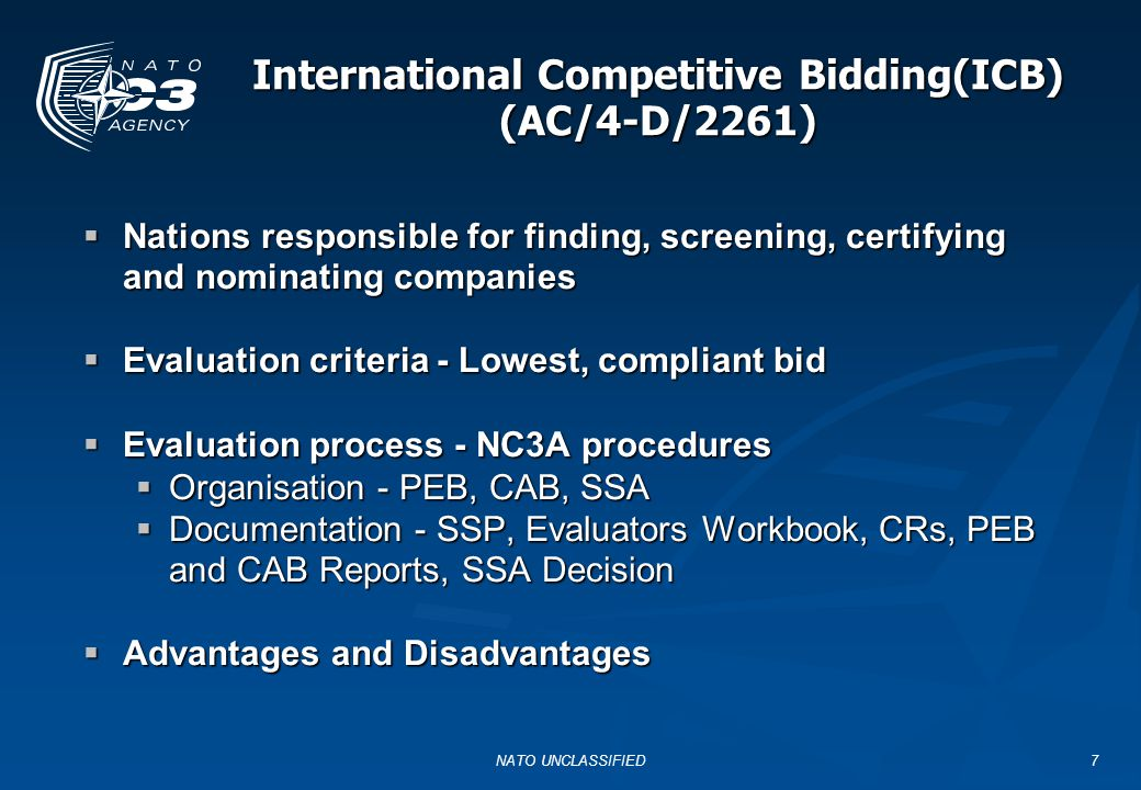NATO UNCLASSIFIED7 International Competitive Bidding(ICB) (AC/4-D/2261)  Nations responsible for finding, screening, certifying and nominating compan