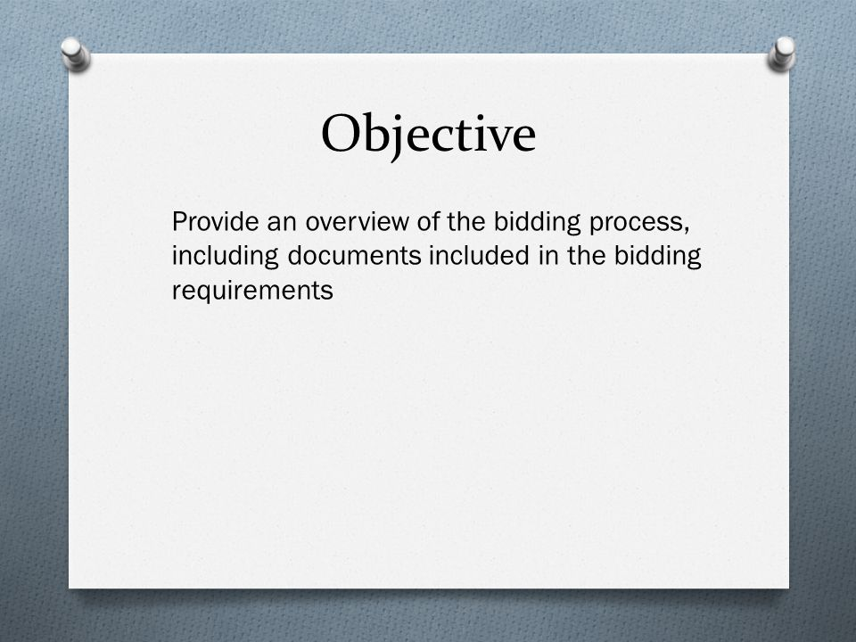Objective Provide an overview of the bidding process, including documents included in the bidding requirements