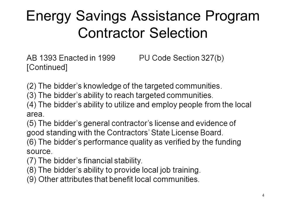 4 Energy Savings Assistance Program Contractor Selection AB 1393 Enacted in 1999PU Code Section 327(b) [Continued] (2) The bidder's knowledge of the targeted communities.