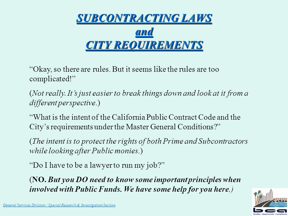 General Services Division / Special Research & Investigation Section SUBCONTRACTING LAWS and CITY REQUIREMENTS Okay, so there are rules.