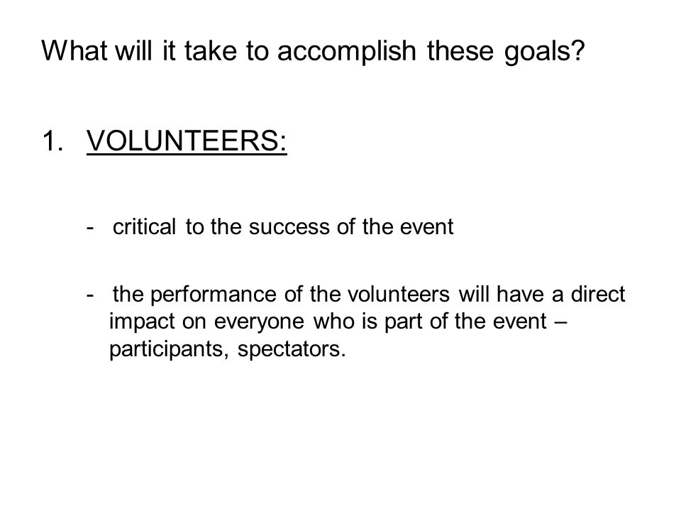 What will it take to accomplish these goals.