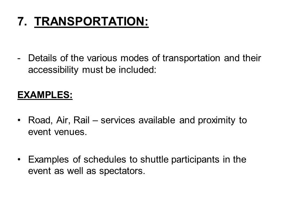 7. TRANSPORTATION: -Details of the various modes of transportation and their accessibility must be included: EXAMPLES: Road, Air, Rail – services avai