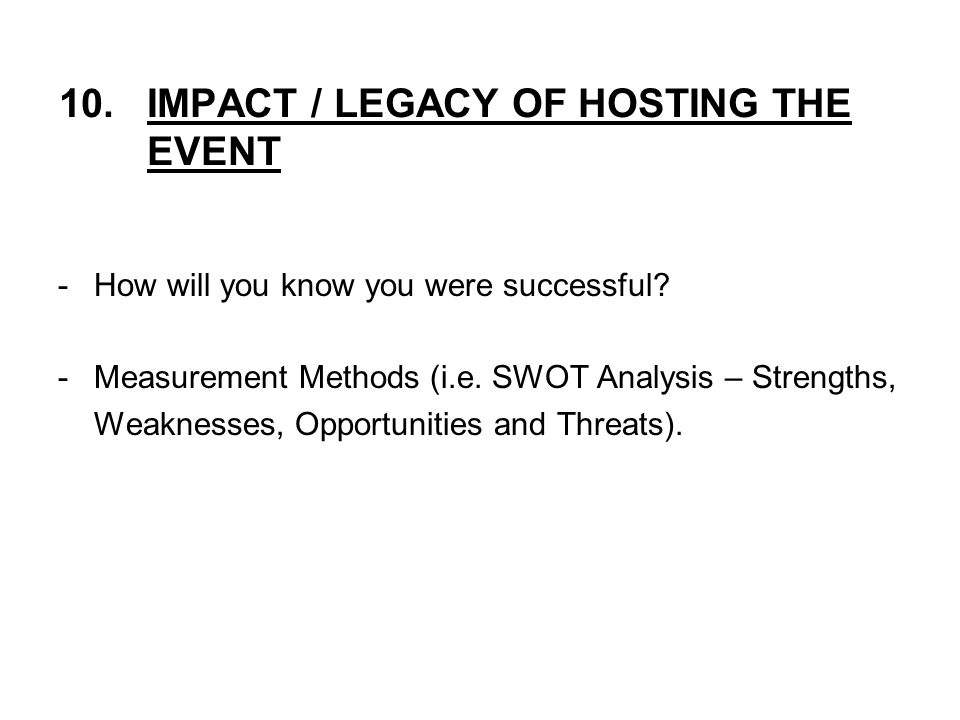 10.IMPACT / LEGACY OF HOSTING THE EVENT -How will you know you were successful.