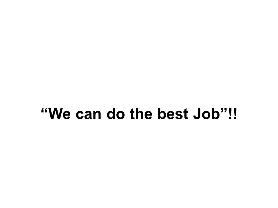 We can do the best Job !!