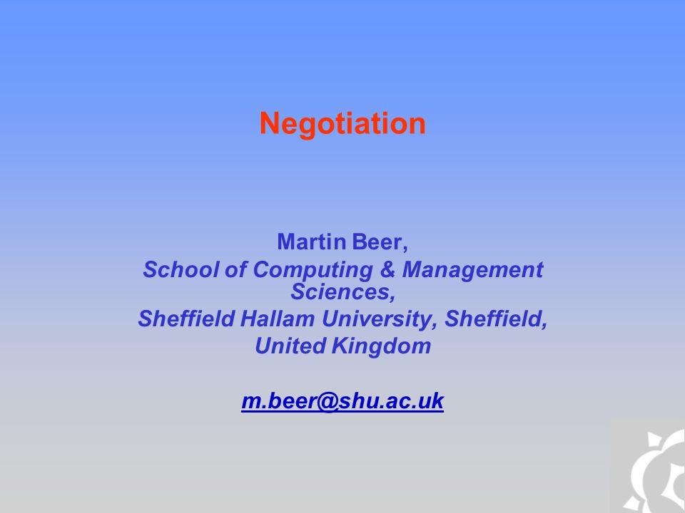 Negotiation Martin Beer, School of Computing & Management Sciences, Sheffield Hallam University, Sheffield, United Kingdom m.beer@shu.ac.uk