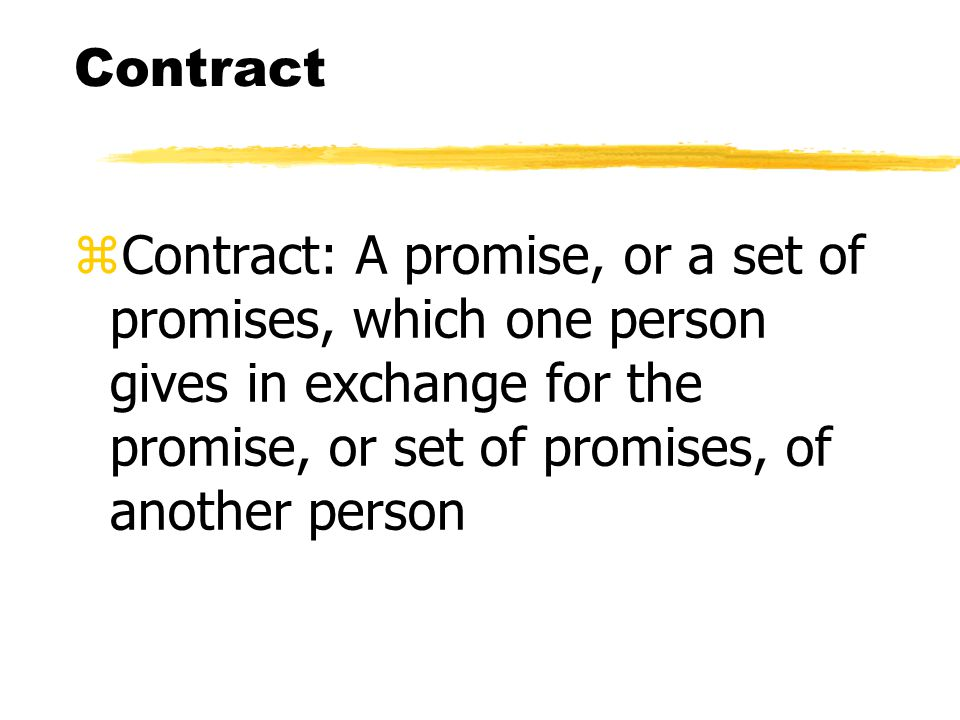 Contract zContract: A promise, or a set of promises, which one person gives in exchange for the promise, or set of promises, of another person