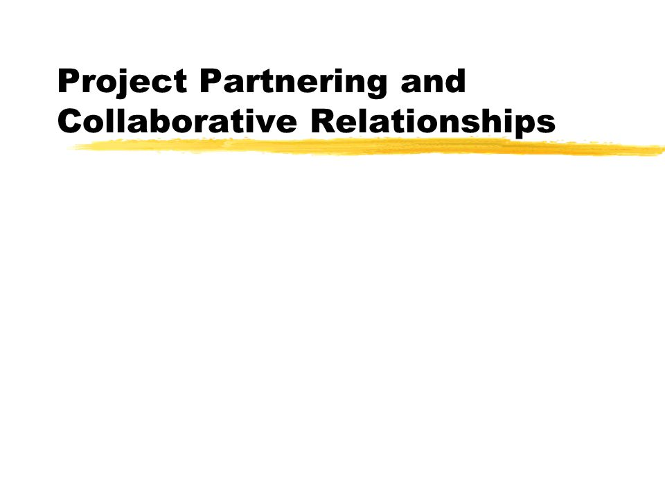 Project Partnering and Collaborative Relationships