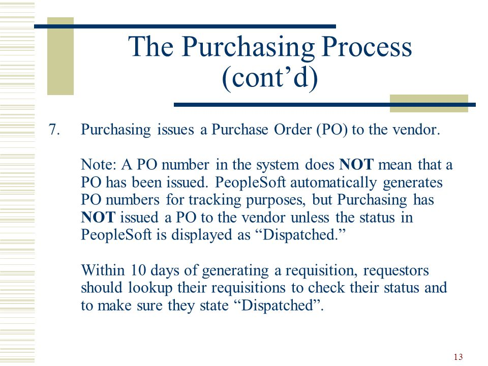 13 The Purchasing Process (cont'd) 7.Purchasing issues a Purchase Order (PO) to the vendor.