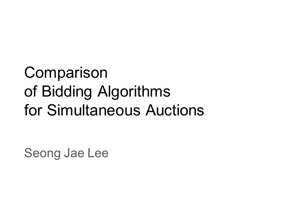 Comparison of Bidding Algorithms for Simultaneous Auctions Seong Jae Lee
