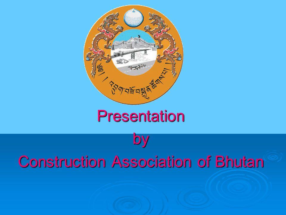 Presentationby Construction Association of Bhutan