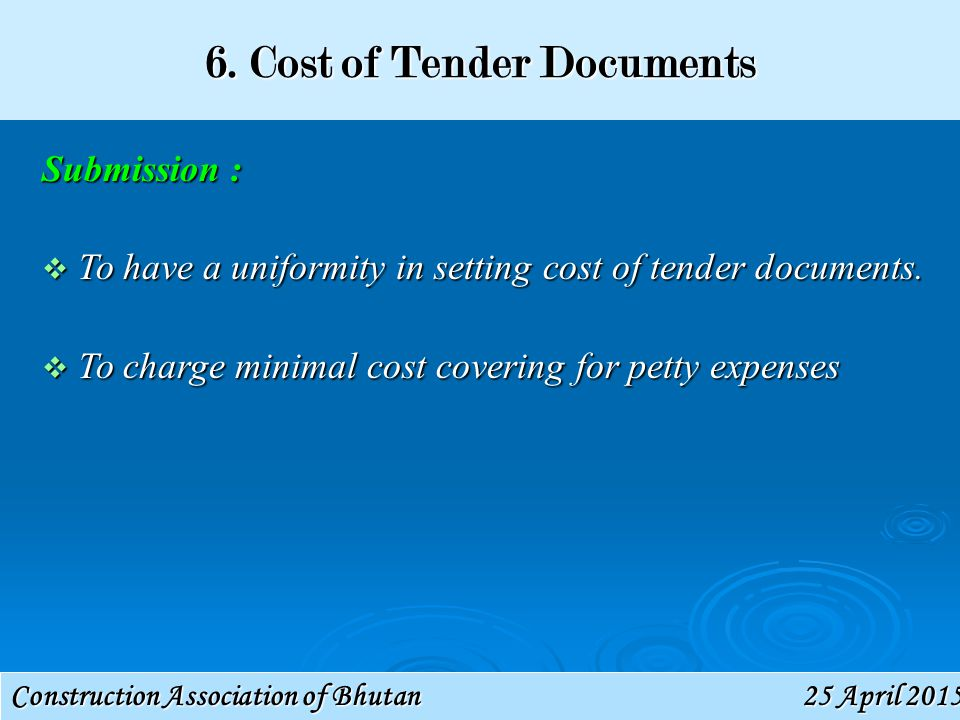 Construction Association of Bhutan 25 April 201525 April 201525 April 2015 6. Cost of Tender Documents Submission :  To have a uniformity in setting