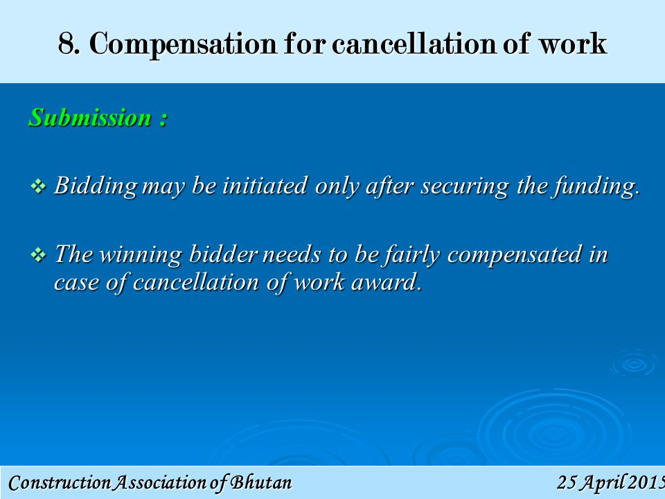 Construction Association of Bhutan 25 April 201525 April 201525 April 2015 8. Compensation for cancellation of work Submission :  Bidding may be init