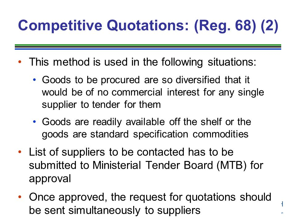 Competitive Quotations: (Reg. 68) (2) This method is used in the following situations: Goods to be procured are so diversified that it would be of no