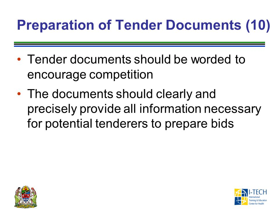 Preparation of Tender Documents (10) Tender documents should be worded to encourage competition The documents should clearly and precisely provide all