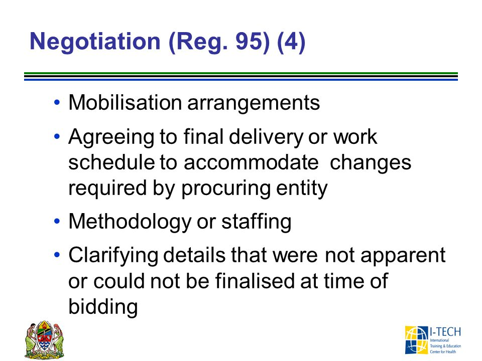 Negotiation (Reg. 95) (4) Mobilisation arrangements Agreeing to final delivery or work schedule to accommodate changes required by procuring entity Me