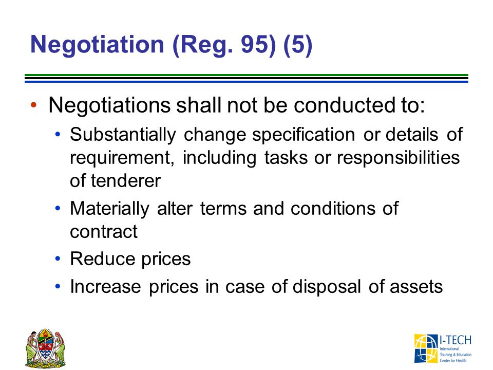 Negotiation (Reg. 95) (5) Negotiations shall not be conducted to: Substantially change specification or details of requirement, including tasks or res