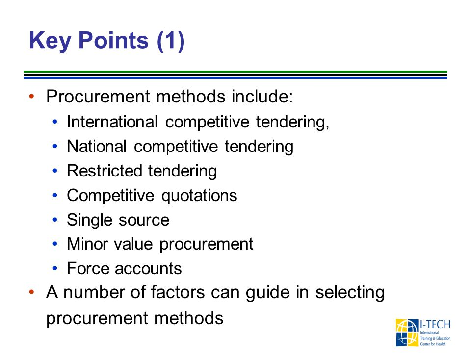Key Points (1) Procurement methods include: International competitive tendering, National competitive tendering Restricted tendering Competitive quota
