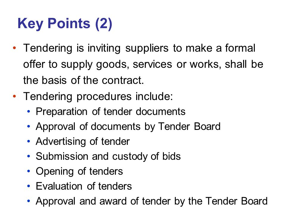 Key Points (2) Tendering is inviting suppliers to make a formal offer to supply goods, services or works, shall be the basis of the contract. Tenderin