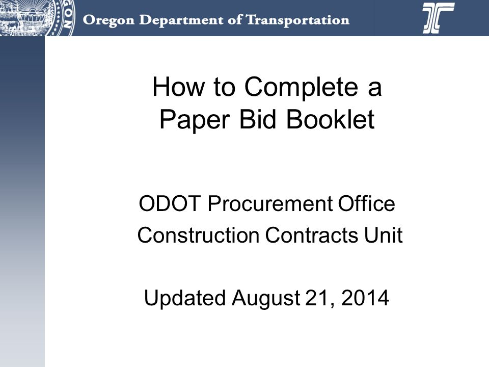 How to Complete a Paper Bid Booklet ODOT Procurement Office Construction Contracts Unit Updated August 21, 2014