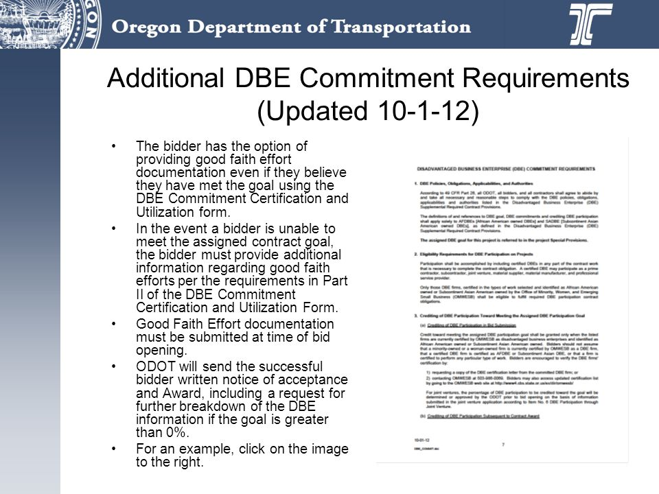 Additional DBE Commitment Requirements (Updated 10-1-12) The bidder has the option of providing good faith effort documentation even if they believe they have met the goal using the DBE Commitment Certification and Utilization form.