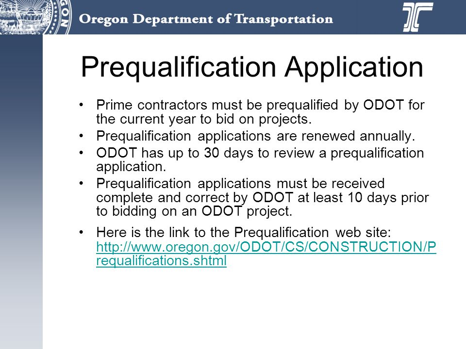 Prequalification Application Prime contractors must be prequalified by ODOT for the current year to bid on projects.
