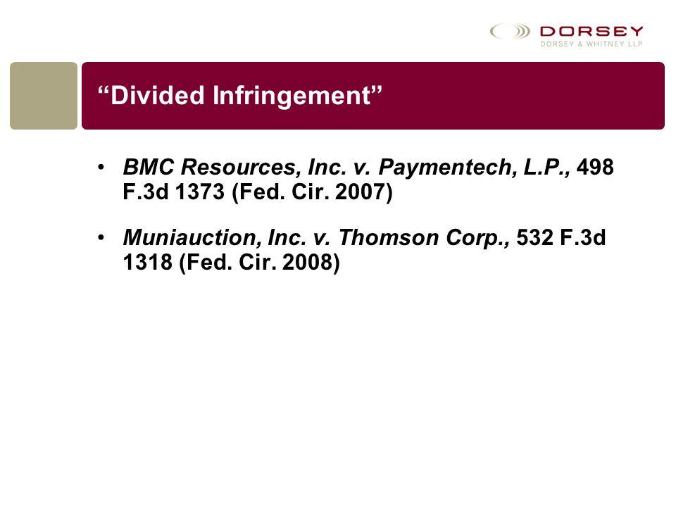 """Divided Infringement"" BMC Resources, Inc. v. Paymentech, L.P., 498 F.3d 1373 (Fed. Cir. 2007) Muniauction, Inc. v. Thomson Corp., 532 F.3d 1318 (Fed."